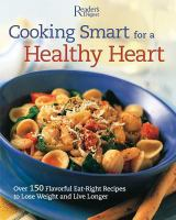 Cooking smart for a healthy heart : over 150 flavorful